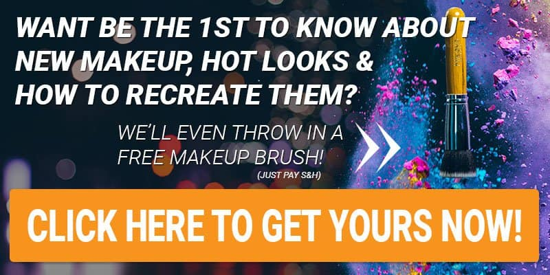 Want to be the first to know about new makeup, hot looks and how to recreate them? Click here to sign up NOW! We